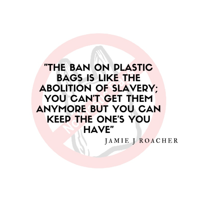 The ban on plastic bags is like the abolition of slavery; you can't get them anymore but you can keep the one's you have